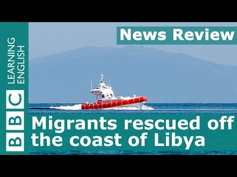 BBC News Review: Migrants rescued off the coast of Libya