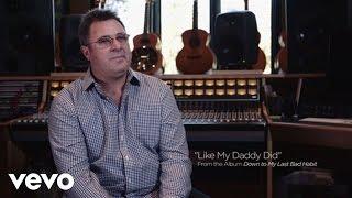 Vince Gill - Like My Daddy Did (Cut X Cut)