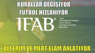 IFAB futbolun kurallarını değiştirdi! Ali Erim ve Mert Elam anlatıyor