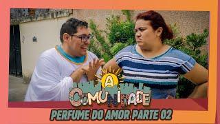 PERFUME DO AMOR!  PARTE 02