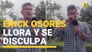 Erick Osores llora y se disculpa tras frases racistas: