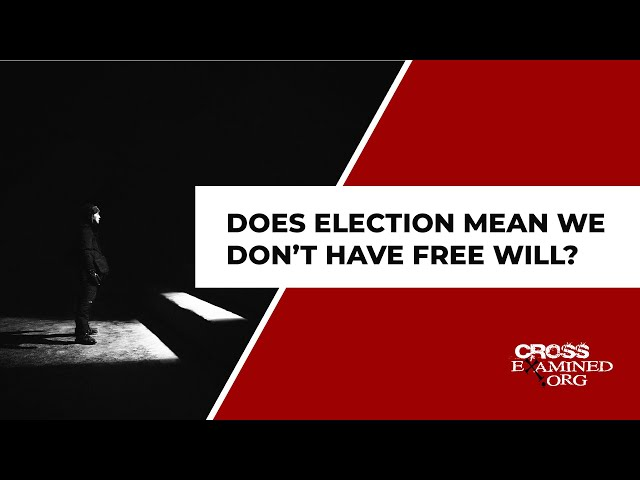 Does election mean we don't have free will?