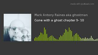 Gone with a ghost chapter 9- 10