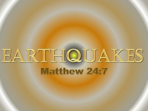 """Earthquakes"" & ""The Beginning of Birth Pains""   Matthew 24:7, Luke 21:11, Mark 13:8"