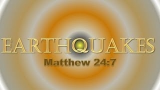 """Earthquakes"" & ""The Beginning of Birth Pains""   Matthew 24:7, Luke 21:11, Mark 13:8"