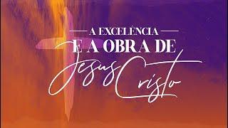 A Excelência da obra de Jesus Cristo - Pr. Francisco Chaves.