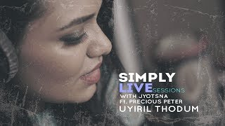 Uyiril Thodum SIMPLY LIVE SESSIONS with Jyotsna Ft Precious Peter