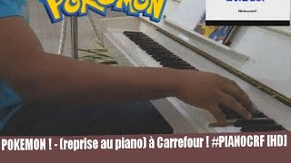 POKEMON ! - (reprise au piano) à Carrefour ! #PIANOCRF [HD]