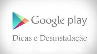 Google Play Store - Desinstalação e dicas