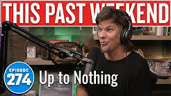 Up to Nothing | This Past Weekend w/ Theo Von #274