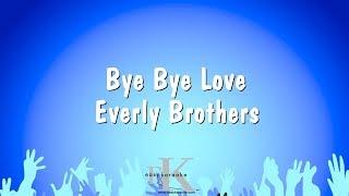 Bye Bye Love - Everly Brothers (Karaoke Version)