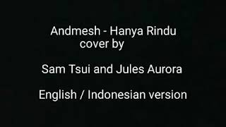 Lyric Hanya Rindu - Andmesh (duet  Cover By Sam Tsui And Jules Aurora ) English/indonesian Version