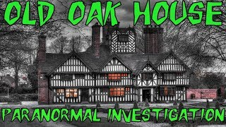 HAUNTED BRITAIN INVESTIGATIONS (HBI) - OLD OAK HOUSE PARANORMAL INVESTIGATION
