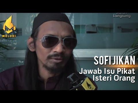 Sofi Jikan | Jawab Isu Pikat Isteri Orang! | Melodi