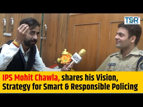 IPS Mohit Chawla, S.P. Solan shares his Vision, Strategy for Smart & Responsible Policing