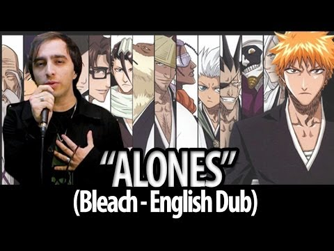 "Bleach opening 6 - ""Alones"" (English Dub)"