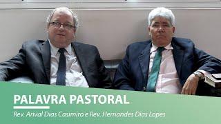 Palavra Pastoral | Rev. Arival Dias Casimiro e Rev. Hernandes Dias Lopes