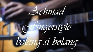 Bolang Si Bolang - Achmad fingerstyle|GuitarCover