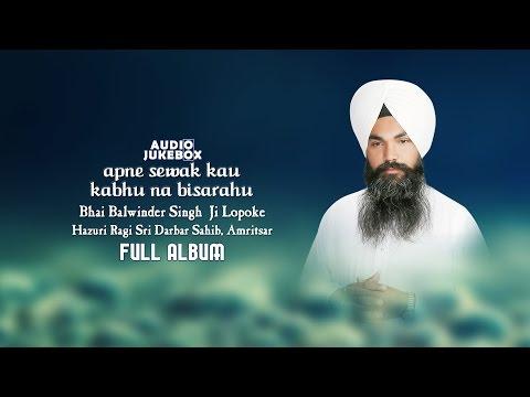 Jukebox | Bhai Balwinder Singh Ji Lopoke | Apne Sewak Kau | Full Album | Amritt Saagar