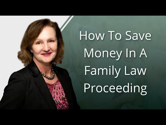 How To Save Money In A Family Law Proceeding