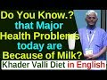 Do you know that Major Health problems today are Beacuse of Milk ?? | Khadar Valli English Speech