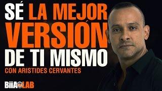 Sé la Mejor Versión de ti Mismo -  Arístides Cervantes