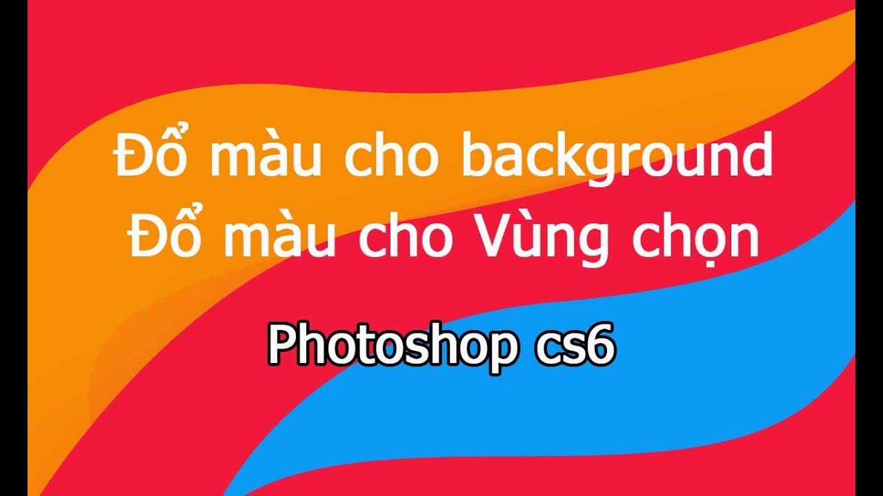 Cách đổ màu cho background, đổ màu cho vùng chọn, fill background color trong photoshop