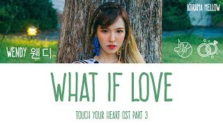 Download Wendy (웬디) - What If Love (Touch Your Heart OST Part 3) Lyrics (Han/Rom/Eng/가사) Mp3