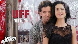 UFF FULL AUDIO | Bang Bang! | Hrithik Roshan & Katrina Kaif | Harshdeep Kaur & Benny Dayal Mp3