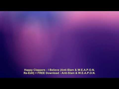 Happy Clappers   I Believe Anti Slam & W E A P O N  Re Edit  FREE Download
