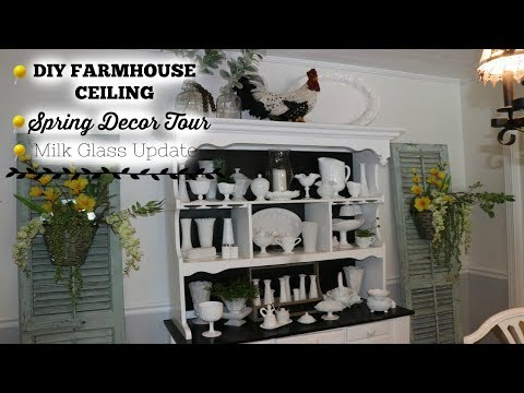 DIY FARMHOUSE CEILING   MILK GLASS UPDATE   SPRING DECOR TOUR