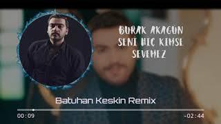 Burak Akagün - Seni Hiç Kimse Sevemez (Batuhan Keskin Remix) Resimi
