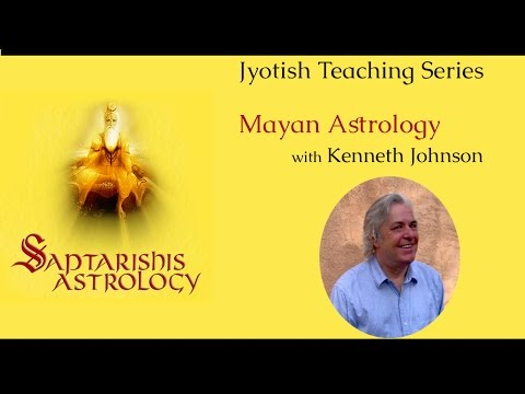 Lecture with Kenneth Johnson on Mayan Astrology - Part 1