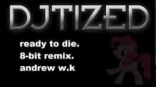"Andrew W.K.  - Ready To Die (8-Bit Style Cover/Remix)  |As heard in ""Cupcakes""