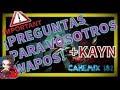 Kayn y PREGUNTAS PARA VOSOTROS WAPOS