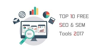 Top 10 FREE SEO & SEM Tools 2017 - Search Engine Optimization Tips