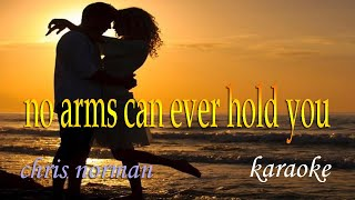 no arms can ever hold you-karaoke (chris norman)