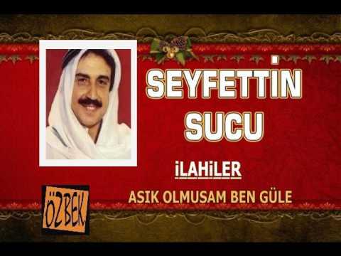 SEYFETTİN SUCU / AŞIK OLMUŞAM BEN GÜLE / İLAHİLER - 2