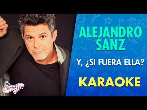 Alejandro Sanz - Y, ¿Si fuera ella? (Karaoke) | CantoYo
