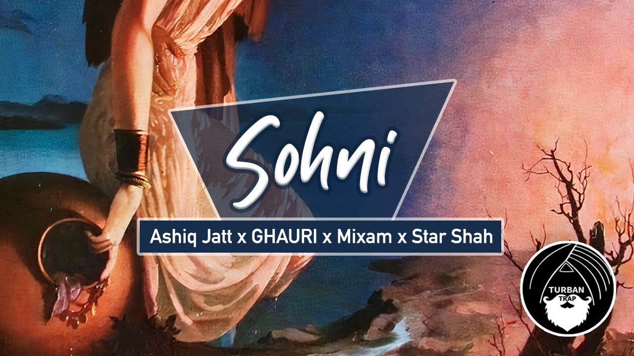 Sohni - Ashiq Jatt | GHAURI | Mixam | Star Shah | Turban Trap