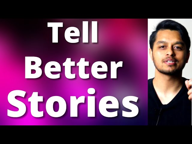 How to be a Better Storyteller in Conversations, Business & Presentations