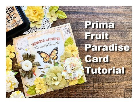 Prima Marketing Fruit Paradise Butterfly Card Tutorial thumbnail
