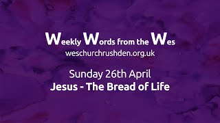 WWW - Weekly Words from the Wes - Jesus - The Bread of Life - 26/04