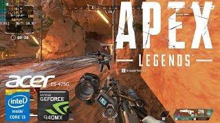 Apex Legends Gameplay Geforce 940MX Acer Aspire E5-475G i3-6006u