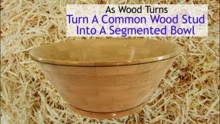 Turn A Common Wood Stud Into A Segmented Bowl