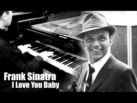 Frank Sinatra - I Love You Baby (Piano Cover)
