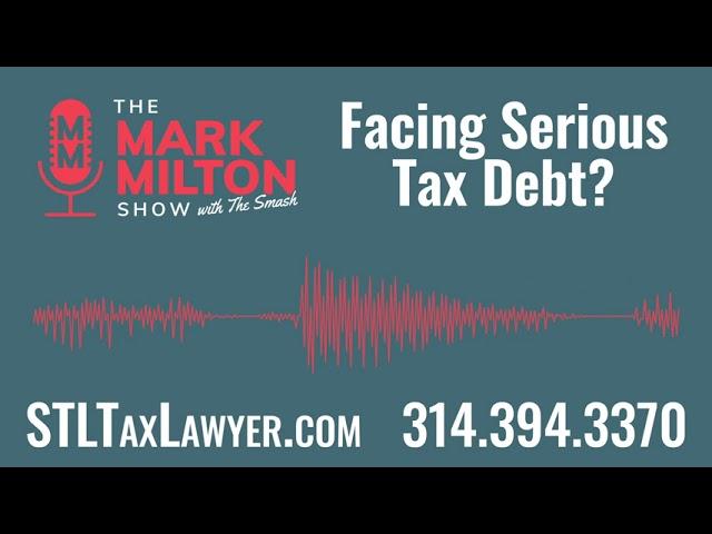 Ep. 56, Seg. 3: Facing Serious Tax Debt?