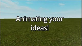 Animating your Ideas! (Roblox Animation)