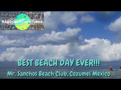 BEST BEACH DAY EVER!!! Mr. Sanchos Beach Club, Cozumel Mexico