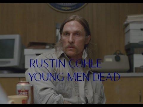 ► Rustin Cohle    Young Men Dead